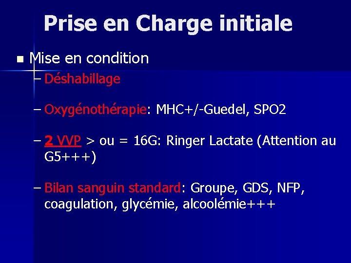 Prise en Charge initiale n Mise en condition – Déshabillage – Oxygénothérapie: MHC+/-Guedel, SPO