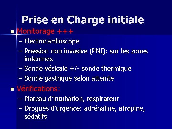 Prise en Charge initiale n Monitorage +++ – Electrocardioscope – Pression non invasive (PNI):