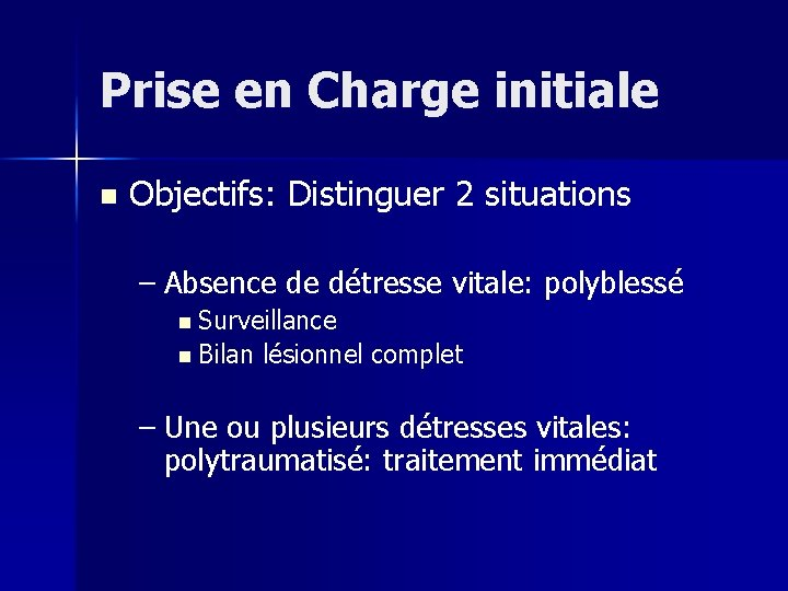 Prise en Charge initiale n Objectifs: Distinguer 2 situations – Absence de détresse vitale: