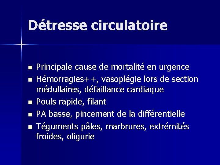 Détresse circulatoire n n n Principale cause de mortalité en urgence Hémorragies++, vasoplégie lors