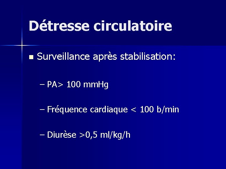 Détresse circulatoire n Surveillance après stabilisation: – PA> 100 mm. Hg – Fréquence cardiaque
