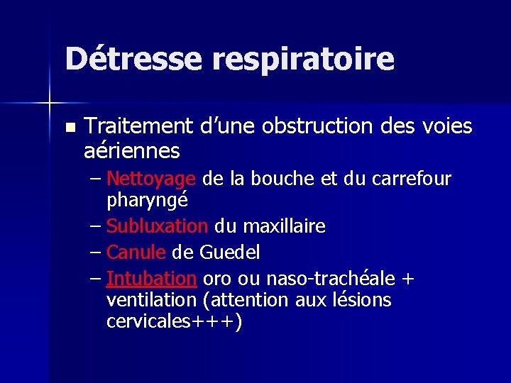 Détresse respiratoire n Traitement d'une obstruction des voies aériennes – Nettoyage de la bouche