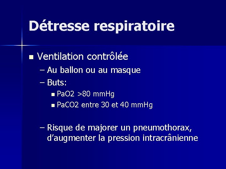 Détresse respiratoire n Ventilation contrôlée – Au ballon ou au masque – Buts: n