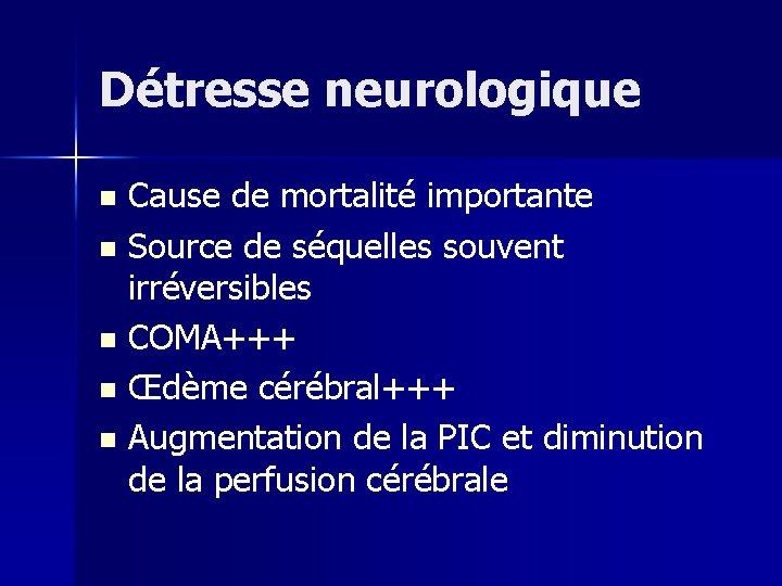 Détresse neurologique Cause de mortalité importante n Source de séquelles souvent irréversibles n COMA+++