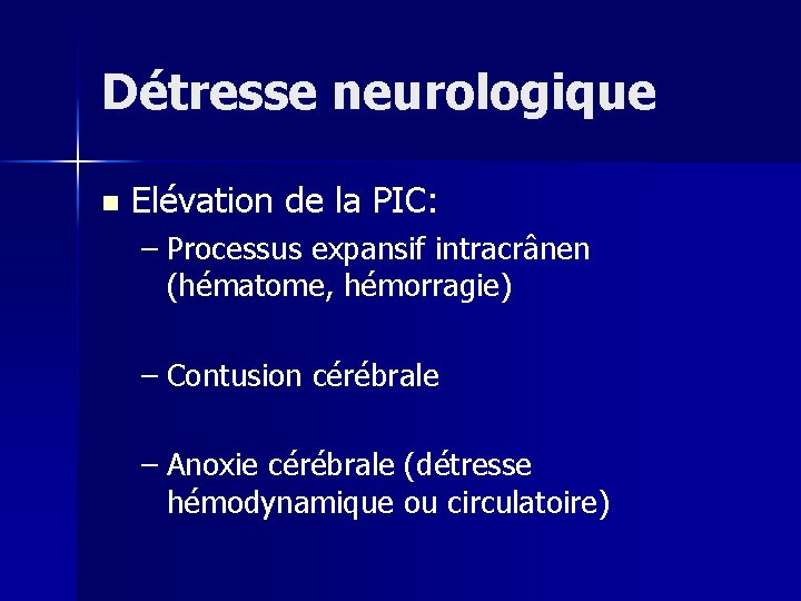 Détresse neurologique n Elévation de la PIC: – Processus expansif intracrânen (hématome, hémorragie) –