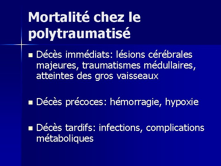 Mortalité chez le polytraumatisé n Décès immédiats: lésions cérébrales majeures, traumatismes médullaires, atteintes des
