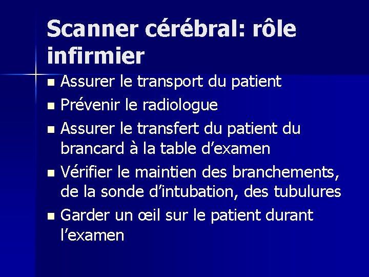 Scanner cérébral: rôle infirmier Assurer le transport du patient n Prévenir le radiologue n