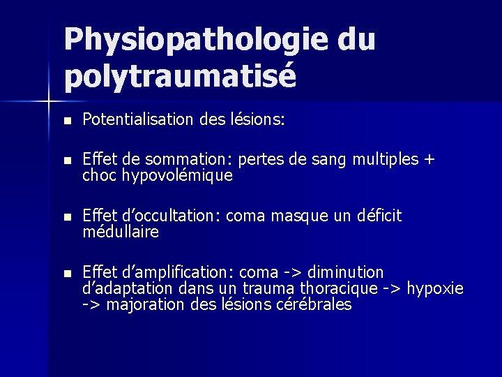 Physiopathologie du polytraumatisé n Potentialisation des lésions: n Effet de sommation: pertes de sang