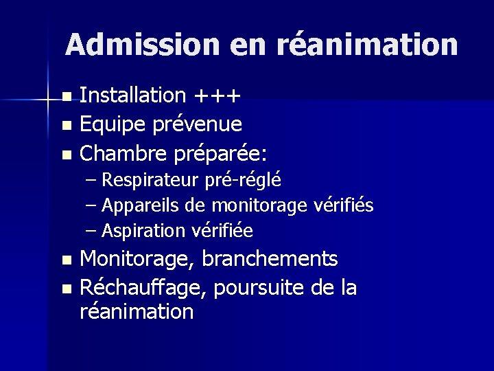 Admission en réanimation Installation +++ n Equipe prévenue n Chambre préparée: n – Respirateur