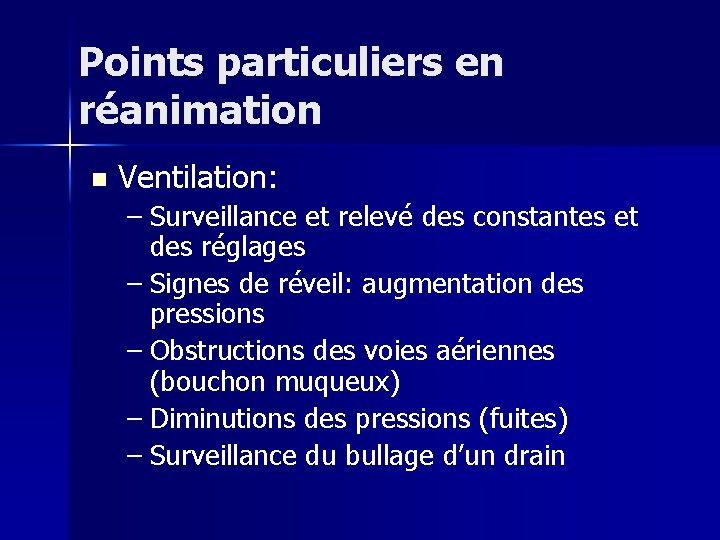Points particuliers en réanimation n Ventilation: – Surveillance et relevé des constantes et des