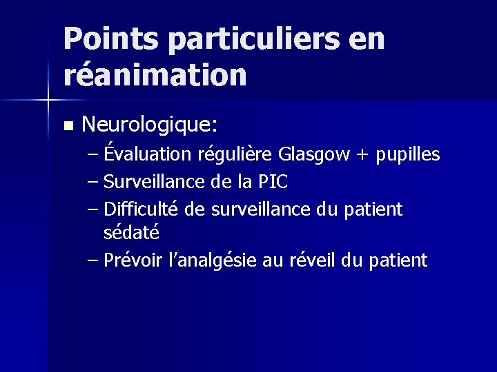 Points particuliers en réanimation n Neurologique: – Évaluation régulière Glasgow + pupilles – Surveillance