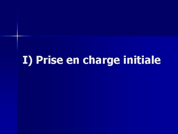 I) Prise en charge initiale