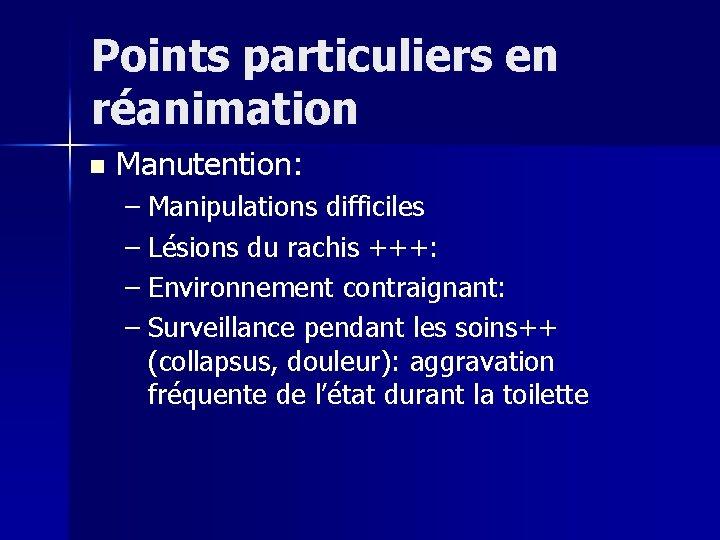 Points particuliers en réanimation n Manutention: – Manipulations difficiles – Lésions du rachis +++: