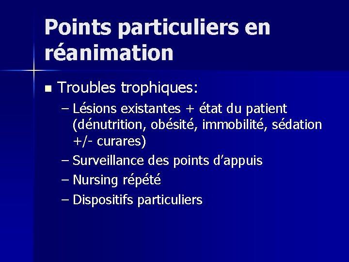 Points particuliers en réanimation n Troubles trophiques: – Lésions existantes + état du patient