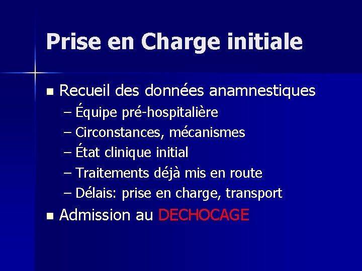 Prise en Charge initiale n Recueil des données anamnestiques – Équipe pré-hospitalière – Circonstances,