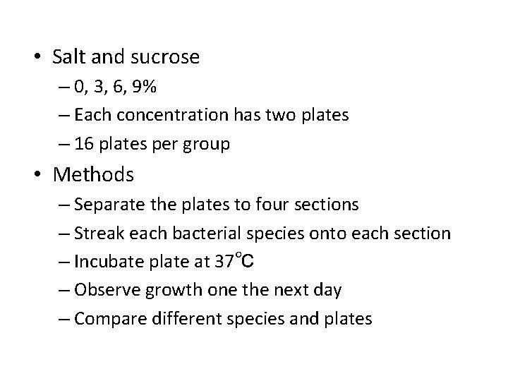 • Salt and sucrose – 0, 3, 6, 9% – Each concentration has