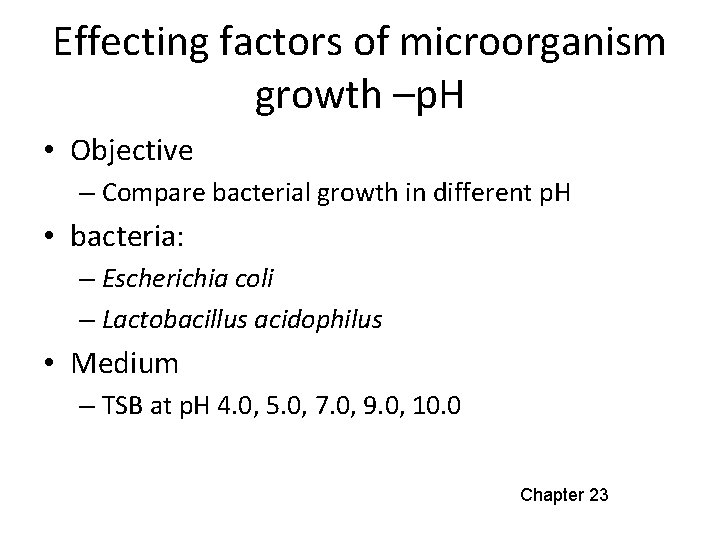 Effecting factors of microorganism growth –p. H • Objective – Compare bacterial growth in