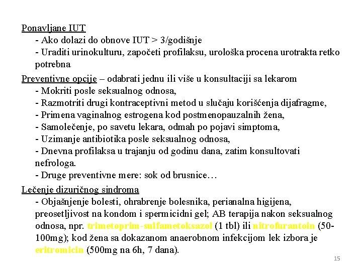 Ponavljane IUT - Ako dolazi do obnove IUT > 3/godišnje - Uraditi urinokulturu, započeti