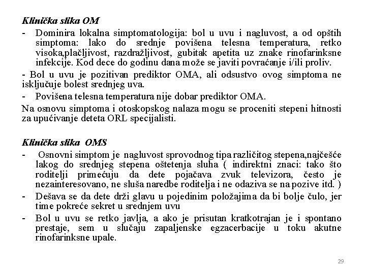 Klinička slika OM - Dominira lokalna simptomatologija: bol u uvu i nagluvost, a od
