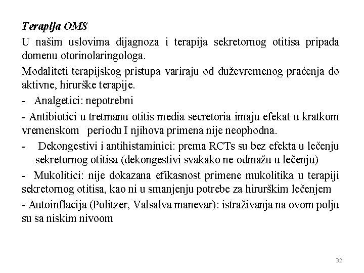 Terapija OMS U našim uslovima dijagnoza i terapija sekretornog otitisa pripada domenu otorinolaringologa. Modaliteti