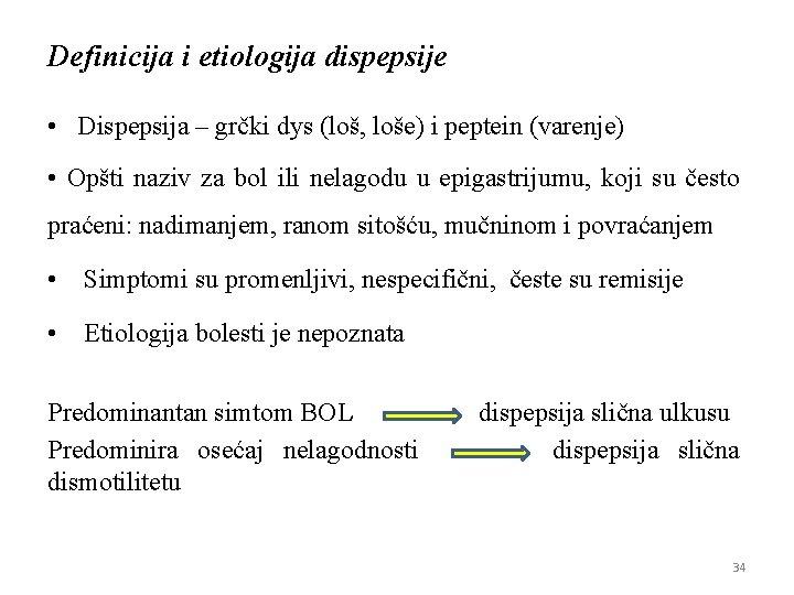 Definicija i etiologija dispepsije • Dispepsija – grčki dys (loš, loše) i peptein (varenje)