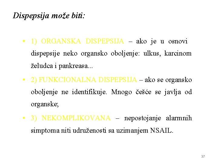 Dispepsija može biti: • 1) ORGANSKA DISPEPSIJA – ako je u osnovi dispepsije neko