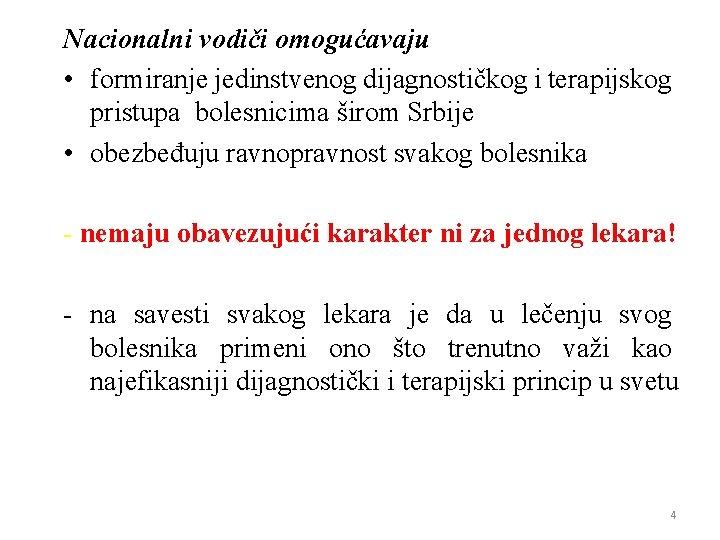 Nacionalni vodiči omogućavaju • formiranje jedinstvenog dijagnostičkog i terapijskog pristupa bolesnicima širom Srbije •