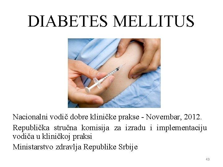 DIABETES MELLITUS Nacionalni vodič dobre kliničke prakse - Novembar, 2012. Republička stručna komisija za