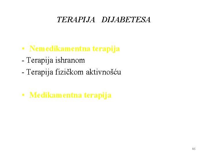 TERAPIJA DIJABETESA • Nemedikamentna terapiјa - Terapiјa ishranom - Terapiјa fizičkom aktivnošću • Medikamentna