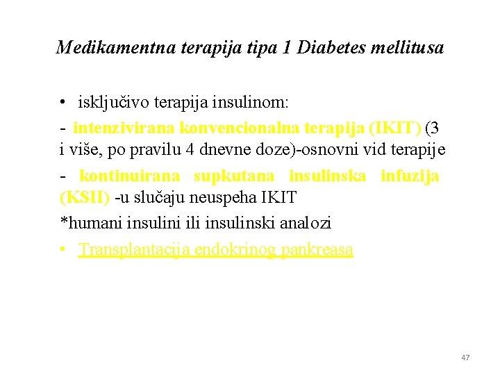 Medikamentna terapija tipa 1 Diabetes mellitusa • isključivo terapiјa insulinom: - intenzivirana konvencionalna terapiјa