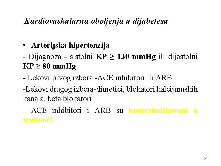 Kardiovaskularna oboljenja u dijabetesu • Arteriјska hipertenziјa - Diјagnoza - sistolni KP ≥ 130
