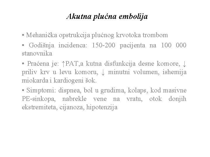 Akutna plućna embolija • Mehanička opstrukcija plućnog krvotoka trombom • Godišnja incidenca: 150 -200
