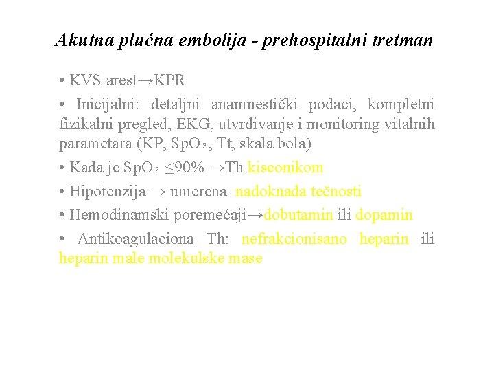 Akutna plućna embolija - prehospitalni tretman • KVS arest→KPR • Inicijalni: detaljni anamnestički podaci,