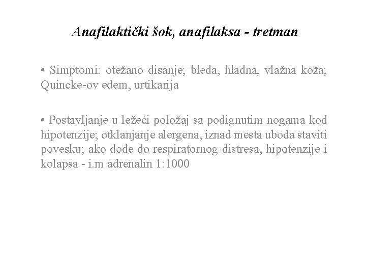 Anafilaktički šok, anafilaksa - tretman • Simptomi: otežano disanje; bleda, hladna, vlažna koža; Quincke-ov