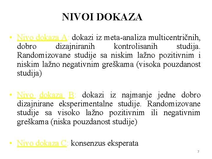 NIVOI DOKAZA • Nivo dokaza A: dokazi iz meta-analiza multicentričnih, dobro dizajniranih kontrolisanih studija.