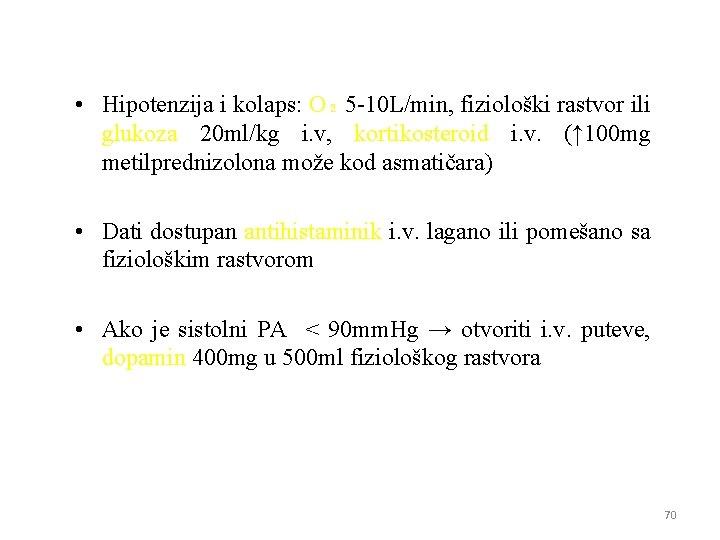 • Hipotenzija i kolaps: O₂ 5 -10 L/min, fiziološki rastvor ili glukoza 20