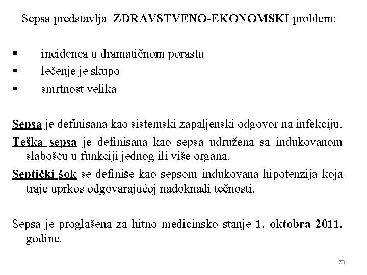 Sepsa predstavlja ZDRAVSTVENO-EKONOMSKI problem: § § § incidenca u dramatičnom porastu lečenje je skupo