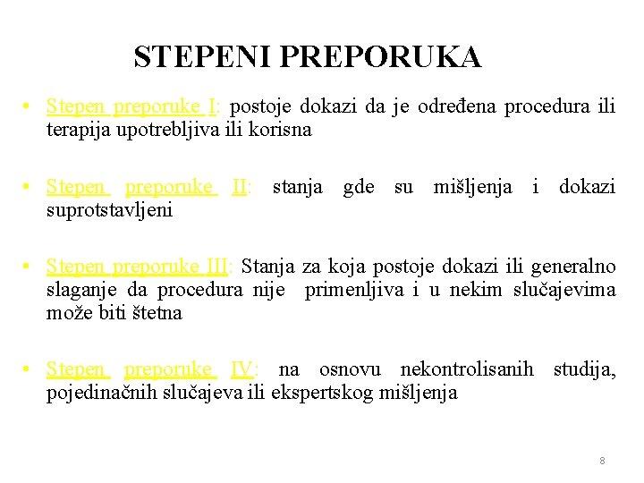 STEPENI PREPORUKA • Stepen preporuke I: postoje dokazi da je određena procedura ili terapija