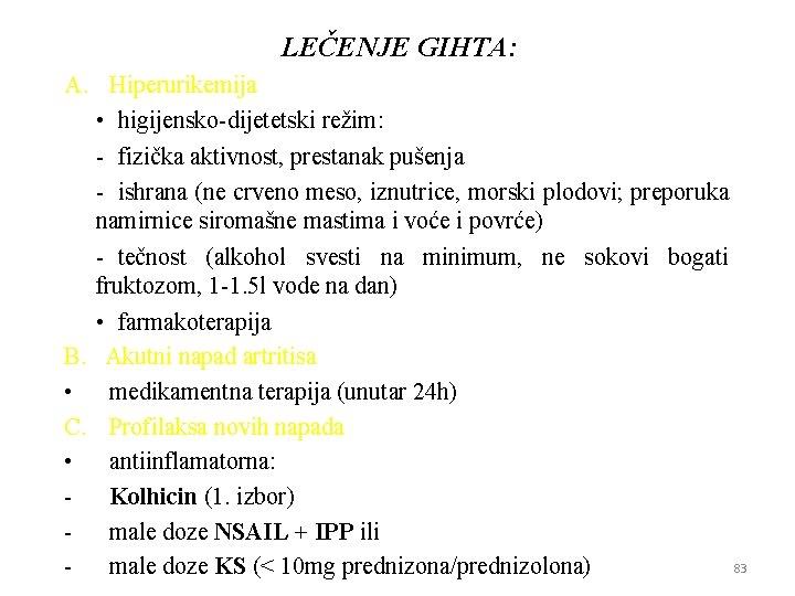 LEČENJE GIHTA: A. Hiperurikemija • higijensko-dijetetski režim: - fizička aktivnost, prestanak pušenja - ishrana