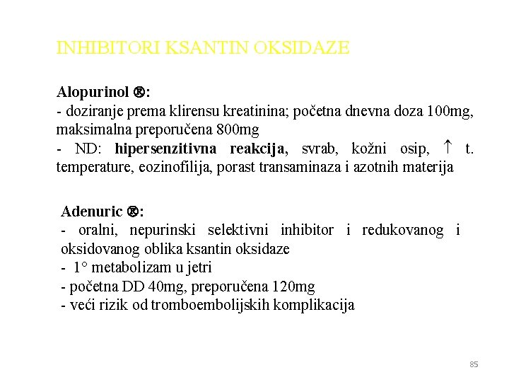 INHIBITORI KSANTIN OKSIDAZE Alopurinol : - doziranje prema klirensu kreatinina; početna dnevna doza 100