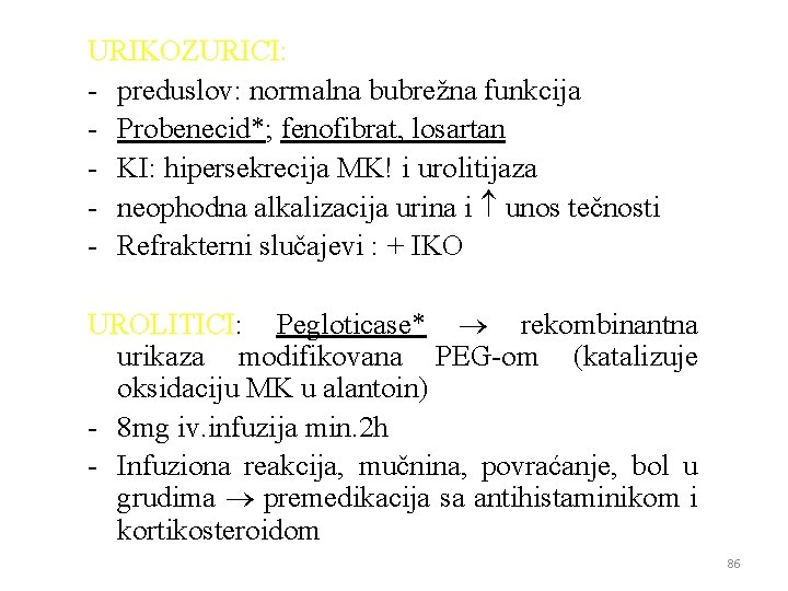 URIKOZURICI: - preduslov: normalna bubrežna funkcija - Probenecid*; fenofibrat, losartan - KI: hipersekrecija MK!