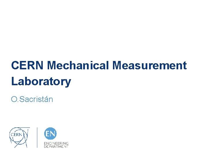 CERN Mechanical Measurement Laboratory O. Sacristán