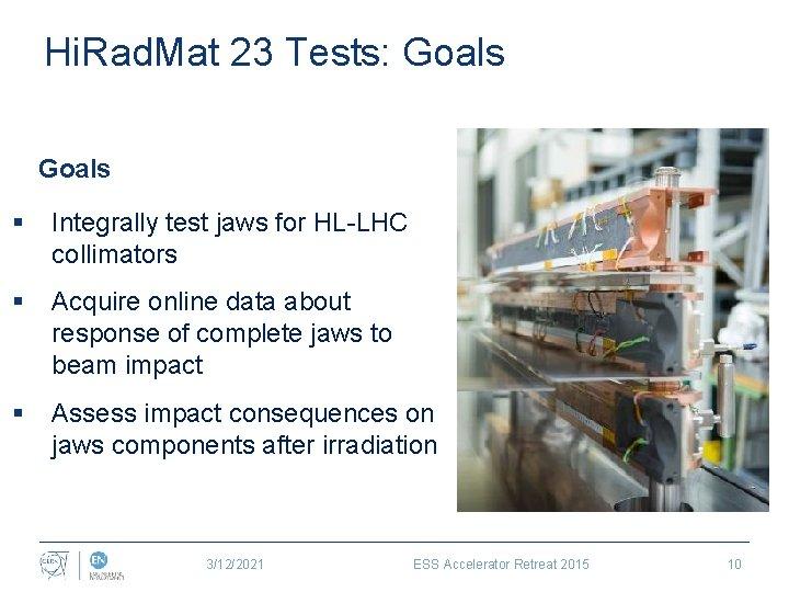 Hi. Rad. Mat 23 Tests: Goals § Integrally test jaws for HL-LHC collimators §