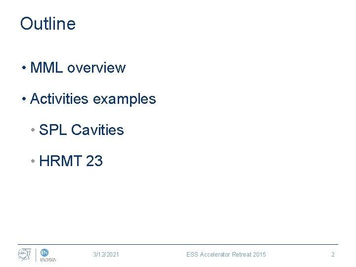 Outline • MML overview • Activities examples • SPL Cavities • HRMT 23 3/12/2021