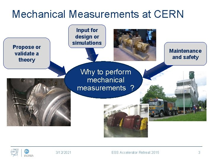Mechanical Measurements at CERN Input for design or simulations Propose or validate a theory