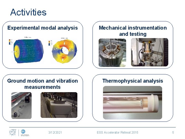 Activities Experimental modal analysis Mechanical instrumentation and testing Ground motion and vibration measurements Thermophysical