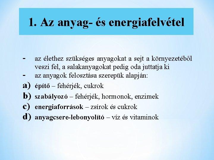 1. Az anyag- és energiafelvétel a) b) c) d) az élethez szükséges anyagokat a