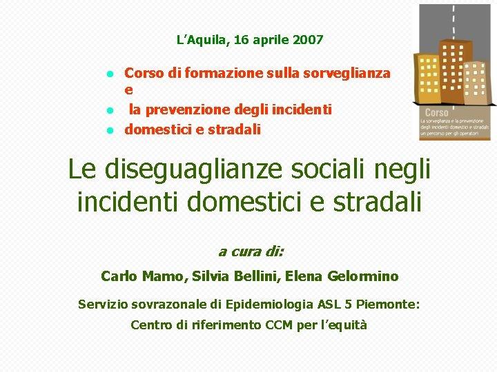 L'Aquila, 16 aprile 2007 Corso di formazione sulla sorveglianza e l la prevenzione degli