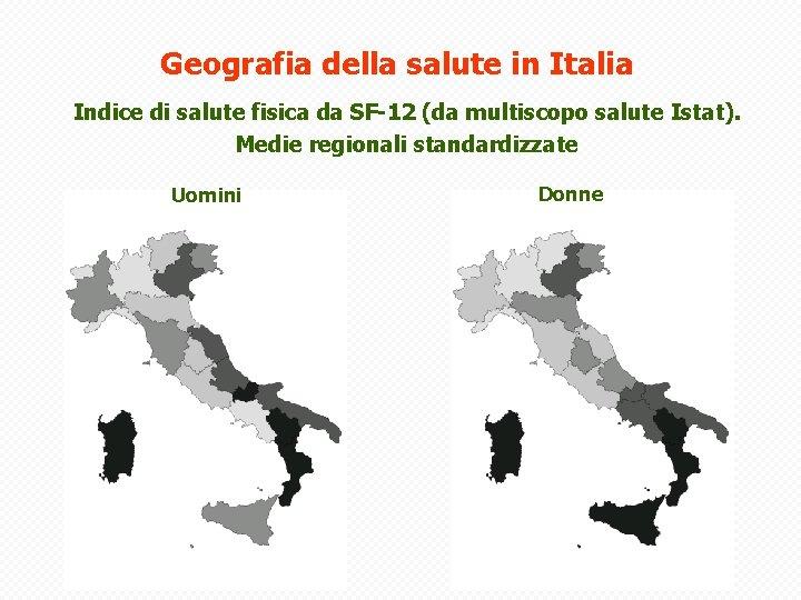 Geografia della salute in Italia Indice di salute fisica da SF-12 (da multiscopo salute