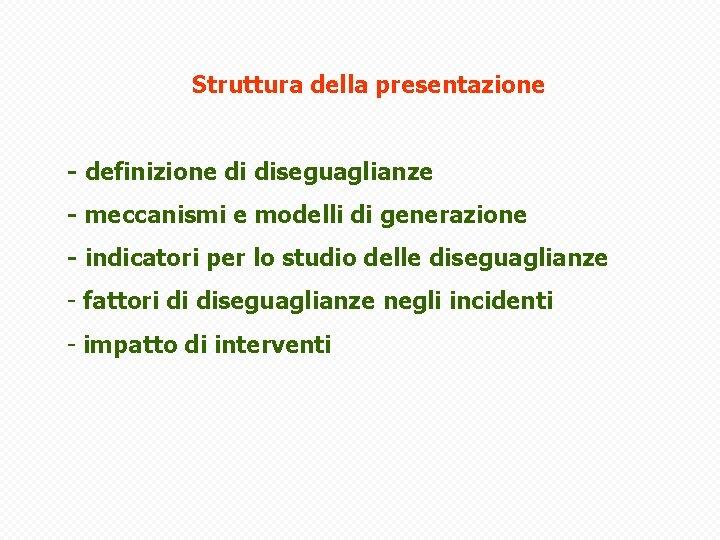 Struttura della presentazione - definizione di diseguaglianze - meccanismi e modelli di generazione -